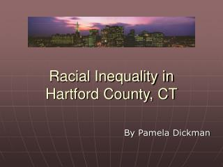 Racial Inequality in  Hartford County, CT