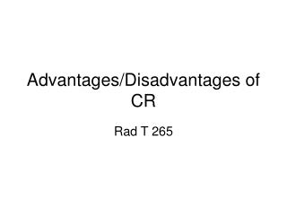 Advantages/Disadvantages of CR