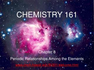 CHEMISTRY 161 Chapter 8 Periodic Relationships Among the Elements