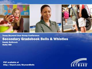 Texas Skyward User Group Conference Secondary  Gradebook  Bells & Whistles Sandy  Rothrock