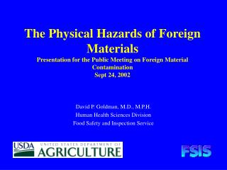 David P. Goldman, M.D., M.P.H. Human Health Sciences Division Food Safety and Inspection Service
