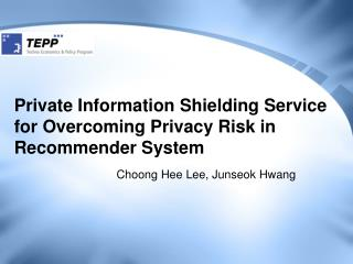 Private Information Shielding Service for Overcoming Privacy Risk in Recommender System