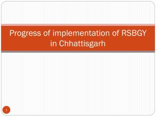 Progress of implementation of RSBGY in Chhattisgarh