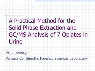 A Practical Method for the Solid Phase Extraction and GC/MS Analysis of 7 Opiates in Urine