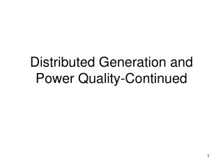 Distributed Generation and Power Quality-Continued