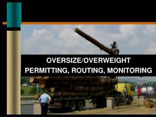 OVERSIZE/OVERWEIGHT PERMITTING, ROUTING, MONITORING