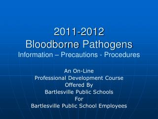 2011-2012 Bloodborne  Pathogens Information – Precautions - Procedures