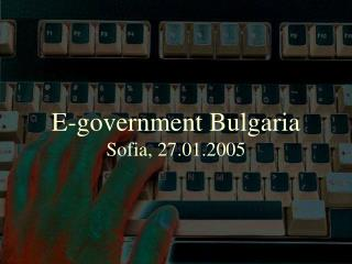 E-government Bulgaria Sofia, 27.01.2005