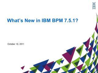 What's New in IBM BPM 7.5.1?