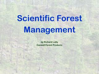 Scientific Forest Management by Richard Latty Caswell Forest Products