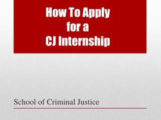 How To Apply  for a  CJ Internship
