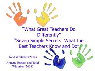 �What Great Teachers Do Differently� �Seven Simple Secrets: What the Best Teachers Know and Do�