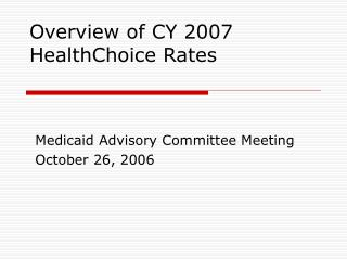 Overview of CY 2007  HealthChoice Rates