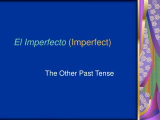 El Imperfecto (Imperfect)