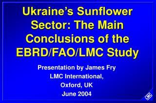 Ukraine's Sunflower Sector: The Main Conclusions of the EBRD/FAO/LMC Study