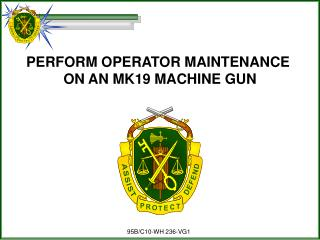 PERFORM OPERATOR MAINTENANCE  ON AN MK19 MACHINE GUN