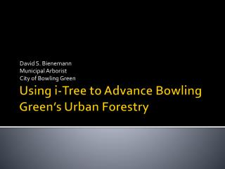 Using i-Tree to Advance Bowling Green�s Urban Forestry