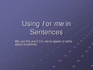 Using  I  or  me  in Sentences