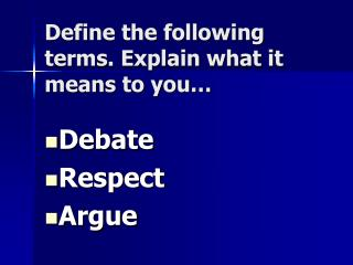 Define the following terms. Explain what it means to you…