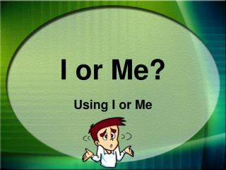 I or Me?