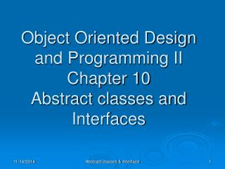 Object Oriented Design and Programming II Chapter 10 Abstract classes and Interfaces
