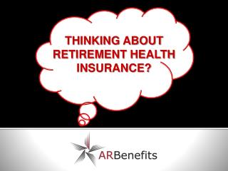 THINKING ABOUT RETIREMENT HEALTH INSURANCE?