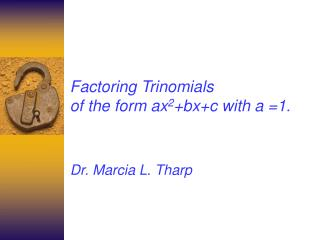 Factoring Trinomials  of the form ax 2 +bx+c with a =1.
