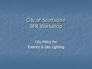 City of Scottsdale SFR Workshop
