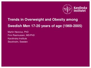 Trends in Overweight and Obesity among Swedish Men 17-20 years of age (1969-2005)