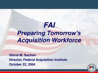 FAI Preparing Tomorrow s Acquisition Workforce