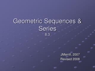 Geometric Sequences & Series 8.3