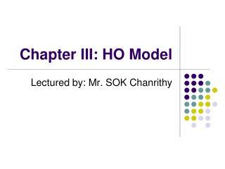 Chapter III: HO Model