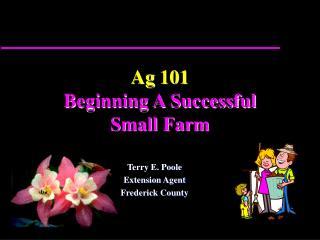 Ag 101 Beginning A Successful  Small Farm