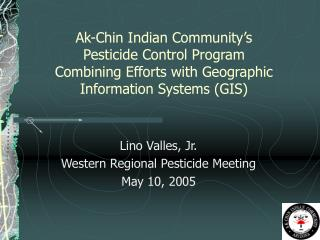 Lino Valles, Jr. Western Regional Pesticide Meeting May 10, 2005