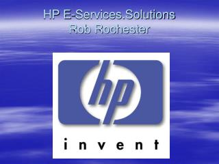 HP E-Services.Solutions Rob Rochester
