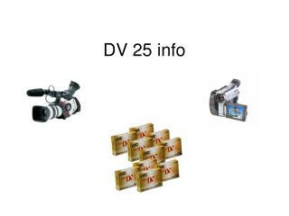 DV 25 info