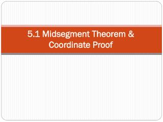 5.1  Midsegment Theorem  &  Coordinate Proof