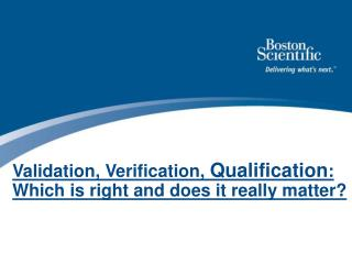 Validation, Verification,  Qualification : Which is right and does it really matter?