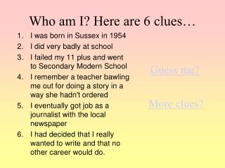 Who am I? Here are 6 clues…