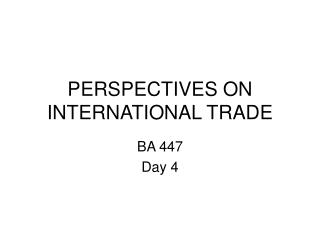PERSPECTIVES ON INTERNATIONAL TRADE