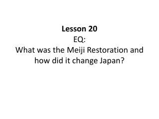 Lesson  20 EQ: What was the Meiji Restoration and how did it change Japan?