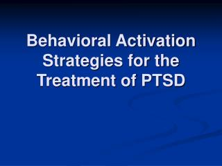Behavioral Activation Strategies for the Treatment of PTSD