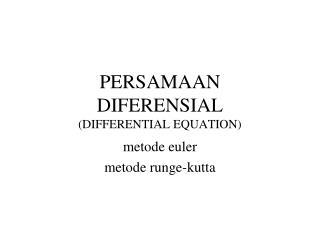 PERSAMAAN  DIFERENSIAL (DIFFERENTIAL EQUATION)