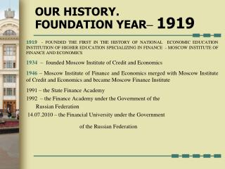 OUR HISTORY .  FOUNDATION YEAR – 191 9