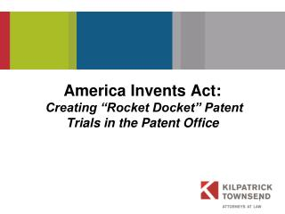 "America Invents Act:  Creating ""Rocket Docket"" Patent Trials in the Patent Office"