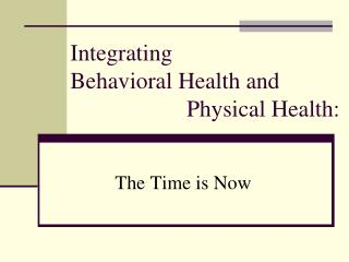 Integrating  Behavioral Health and                       Physical Health: