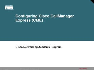 Configuring Cisco CallManager Express (CME)