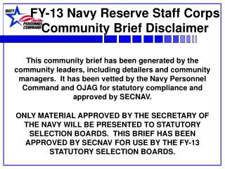 FY-13 Navy Reserve Staff Corps Community Brief Disclaimer