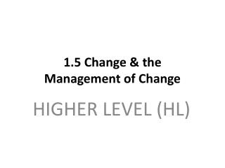 1.5 Change & the  Management of Change