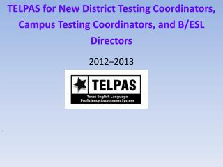 TELPAS for New District Testing Coordinators, Campus Testing Coordinators, and B/ESL Directors